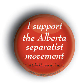 I Support The Alberta Separatist Movement (And Take Harper With You!) - Tar Sand Button/Magnet