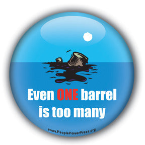 Even One Barrel Is Too Many - Oil Industry Pollution Button/Magnet