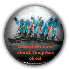 Complain Now About The Price of Oil - Oil Industry Pollution Button/Magnet