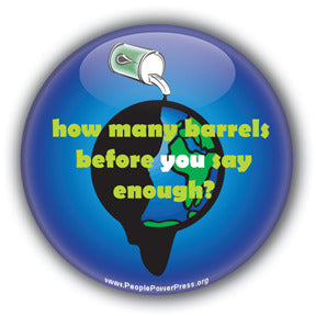 How Many Barrels Before You Say Enough? - Oil Industry Pollution Button/Magnet