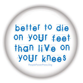 Better To Die On Your Feet Than Live On Your Knees - Blue on White - Civil Rights Button/Magnet