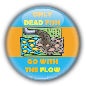 Only Dead Fish Go With The Flow  - Oil Industry Pollution Button/Magnet
