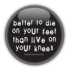 Better To Die On Your Feet Than Live On Your Knees - White on Black - Civil Rights Button/Magnet