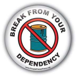 Break From Your Dependency  - Oil Industry Domination Button/Magnet