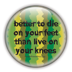 Better To Die On Your Feet Than Live On Your Knees - Camouflage - Civil Rights Button/Magnet