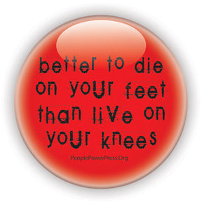 Better To Die On Your Feet Than Live On Your Knees - Black on Red - Civil Rights Button/Magnet