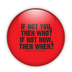 If Not You, Then Who? If Not Now, Then When? - Civil Rights Protest Button/Magnet - Black on Red