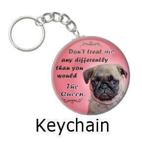 """Don't treat me any differently than you would the Queen"" Funny Dog key chains on People Power Press"