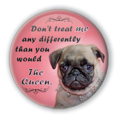 """Don't treat me any differently than you would the Queen"" Funny Dog Buttons on People Power Press"