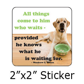 """All things come to him who waits"" Funny Dog Stickers on People Power Press"