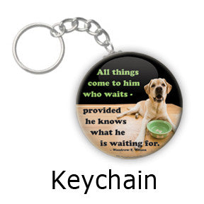 """All things come to him who waits"" Funny Dog Keychain on People Power Press"