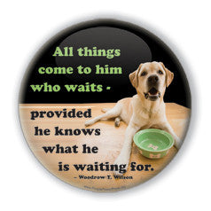 """All things come to him who waits"" Funny Dog Buttons on People Power Press"