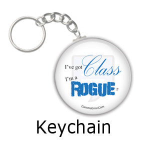 """I've Got Class. I'm a Rogue!"" key chains in the Comma Error Geek Boutique on People Power Press"