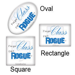 """I've Got Class. I'm a Rogue!"" magnets in the Comma Error Geek Boutique on People Power Press"
