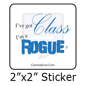 """I've Got Class. I'm a Rogue!"" stickers in the Comma Error Geek Boutique on People Power Press"