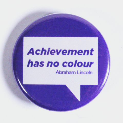 'Achievement has no colour' Quote on Button