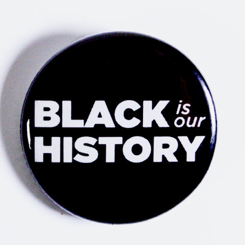 Black History Month Promo Buttons 'Black is our history'