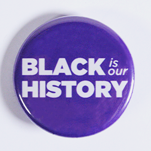 Black History Month themed Button Perfect Give Away 'Black is our history'