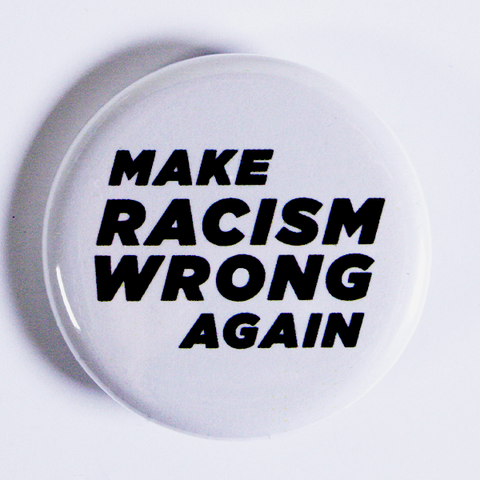 "'Make Racism Wrong Again' 1.25"" Pins from People Power Press Social Justice Collection"