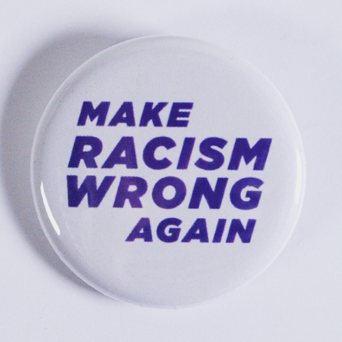 'Make Racism Wrong Again' Badge with pin