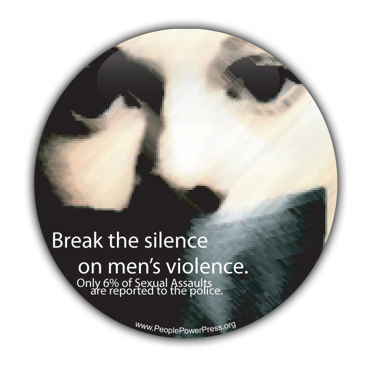 Break The Silence On Men's Violence. Only 6% of Sexual Assults Are Reported To The Police - Feminist Button  Civil Rights Button
