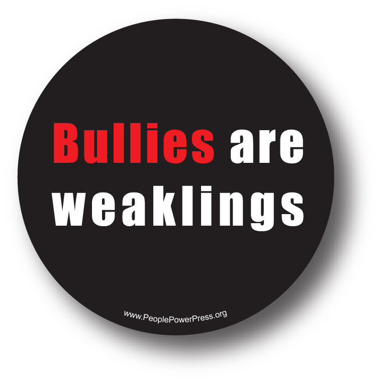Bullies are weaklings anti-bullying button