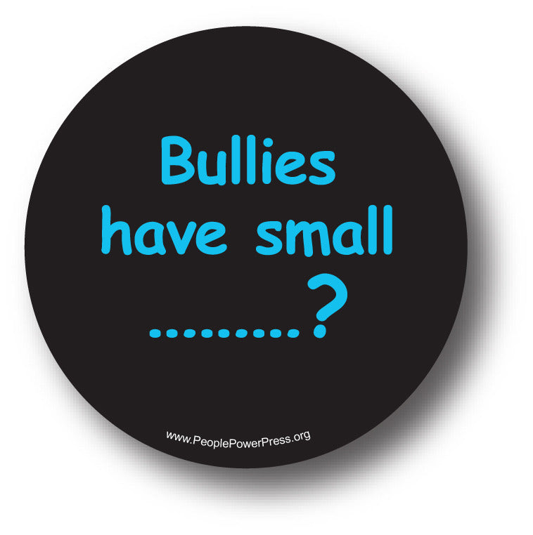 Bullies have small ..............? Anti-bullying design