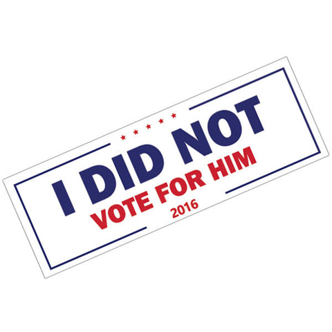 Vinyl Bumper Sticker Political I Did Not Vote For Him