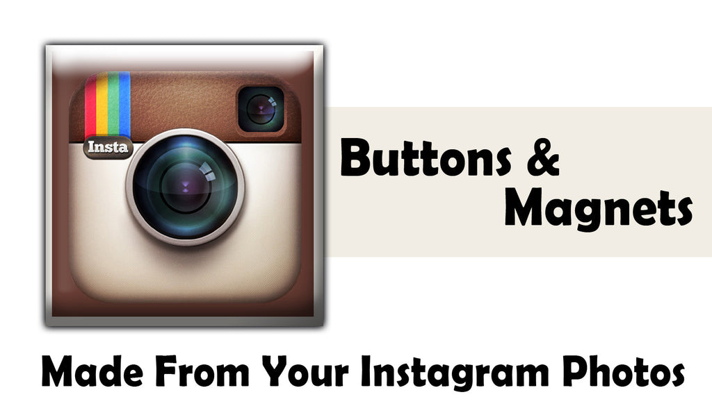 instagram photo buttons and magnets