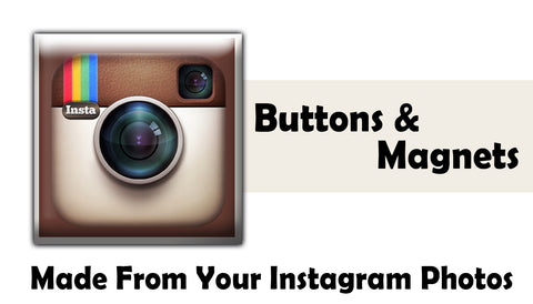Instagram Buttons & Magnets