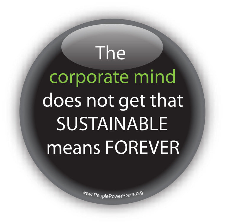 The corporate mind does not get that SUSTAINABLE means FOREVER. Anti-Corporate Design