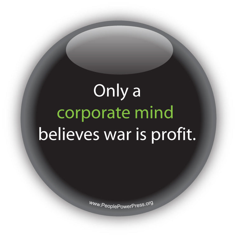 Only a corporate mind believes war is profit. Anti-Corporate Design