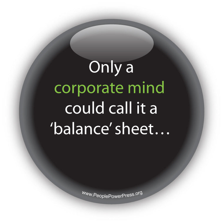 Only a corporate mind could call it a 'balance' sheet.... Anti-Corporate Design