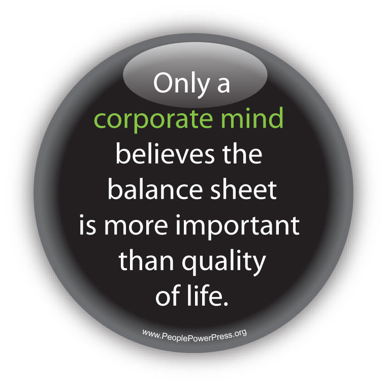Only a corporate mind believes the balance sheet is more important than quality of life. Anti-Corporate Design