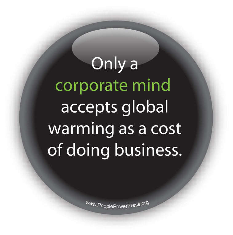 Only a corporate mind accepts global warming as a cost of doing business. Anti-Corporate Design