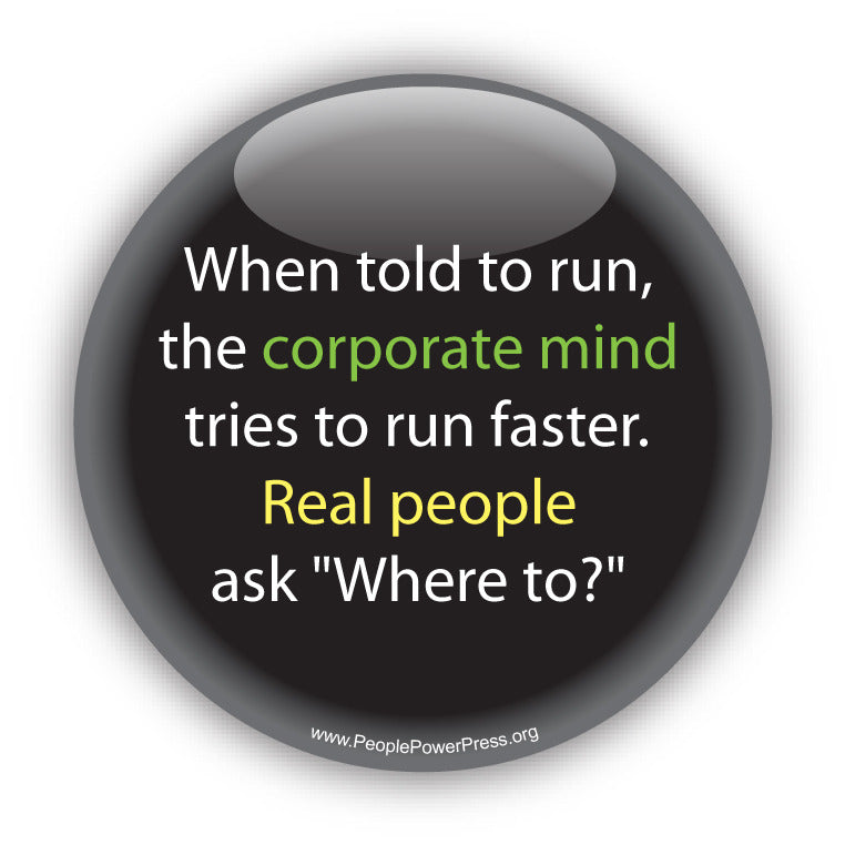 "When told to run, the corporate mind tries to run faster. Real people ask ""Where to?"" Anti-Corporate Design"