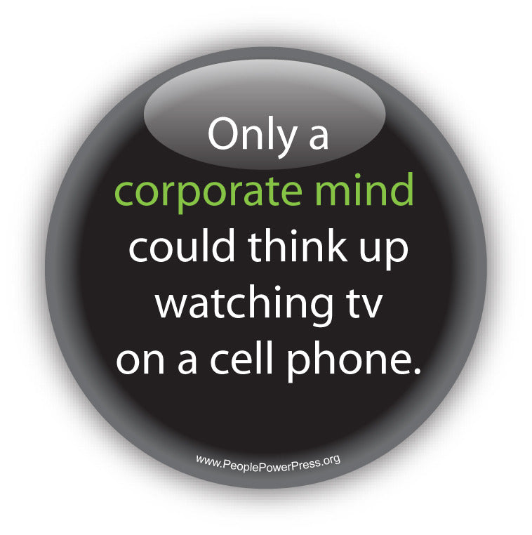 Only a corporate mind could think up watching tv on a cell phone. Anti-Corporate Design