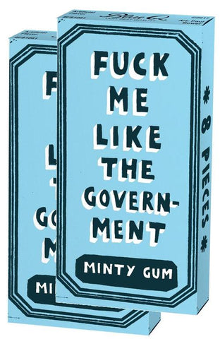 "Rebel statement, ""Fuck Me Like The Government"" Politics gum"