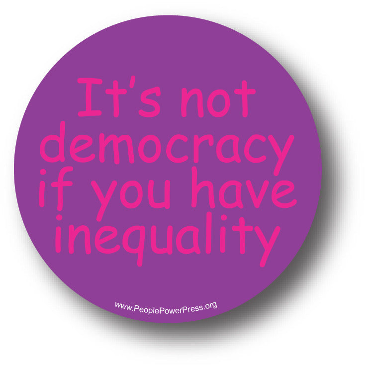 It's Not a Democracy If You Have Inequality
