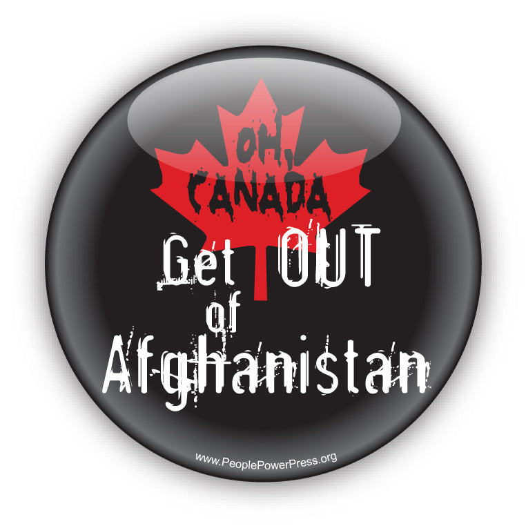 OH CANADA Get OUT Of Afghanistan - Civil Rights Button