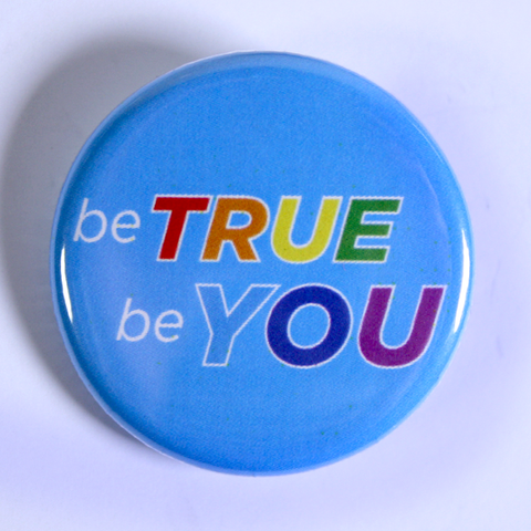 Gay Rights Pin Design Made to Order - Be True Be You