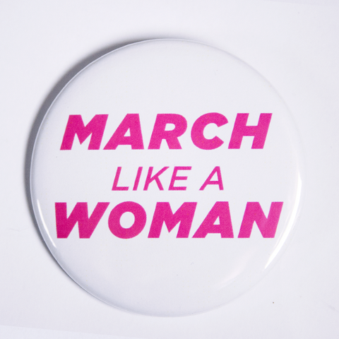 Pins and Buttons for Women's March and International Women's Day March Like a Woman