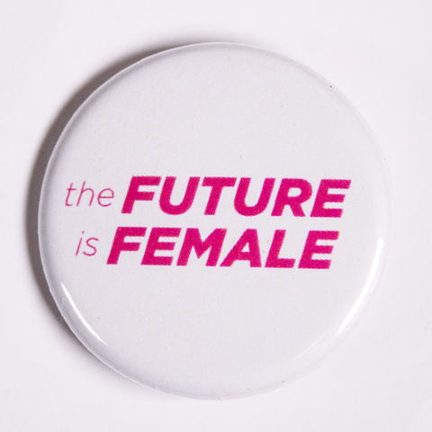 The Future is Female Made to Order Social Justice Buttons and Pins