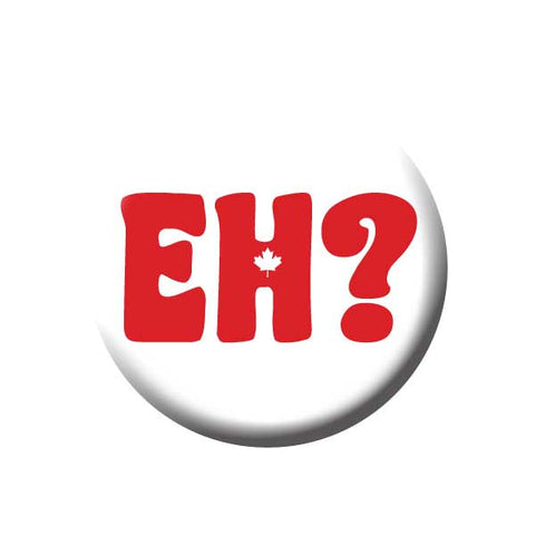 Eh!? Button Canada Buttons