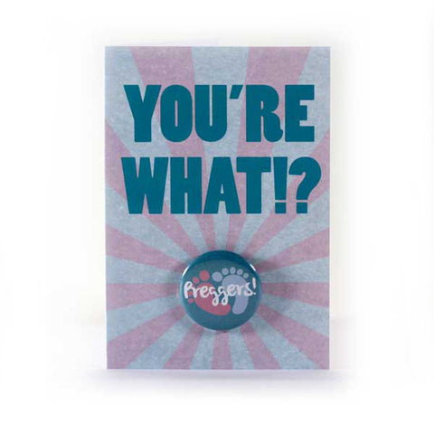 You're What? Preggers! - Button Greeting Card