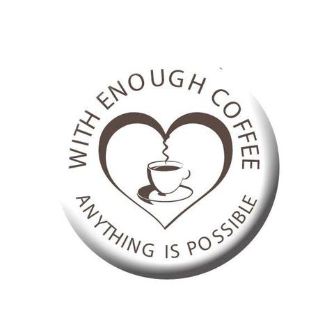 With Enough Coffee, Anything is Possible, Grey, Coffee Cup, Heart, Coffee Buttons Collection from People Power Press