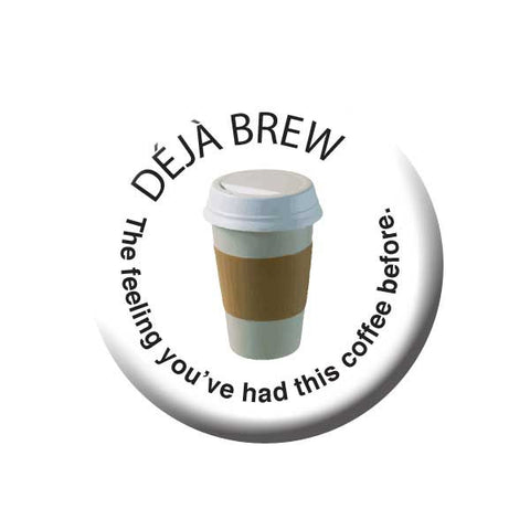 Deja Brew, The Feeling You've Had This Coffee Before, Coffee Cup, Coffee Buttons Collection from People Power Press