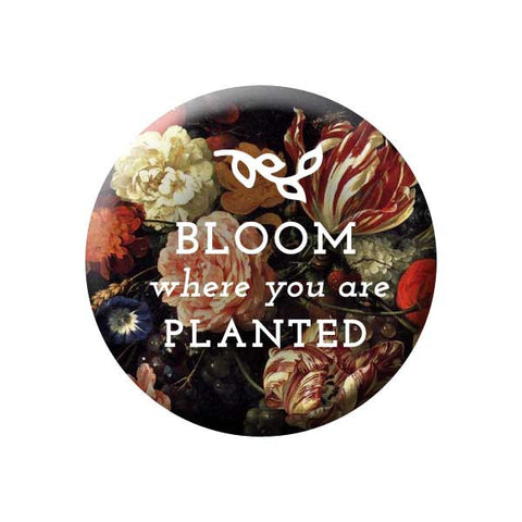 Bloom Where You Are Planted, Floral, Flowers, Earth Environment Buttons Collection from People Power Press