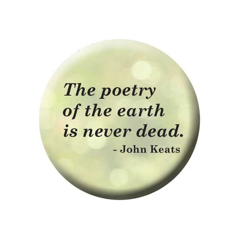 The Poetry Of The Earth Is Never Dead, Quote, John Keats, Earth Environment Buttons Collection from People Power Press