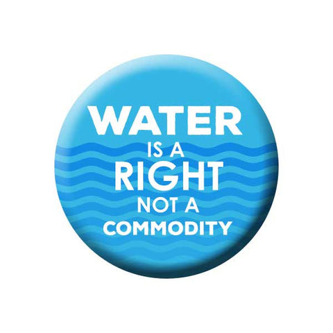 Water Is A Right Not A Commodity, Water, Waves, Blue, Earth Environment Buttons Collection from People Power Press